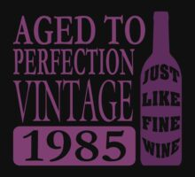 Vintage 1985 Aged To Perfection by EthosWear