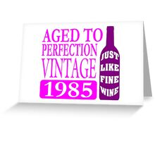 Vintage 1985 Aged To Perfection Greeting Card