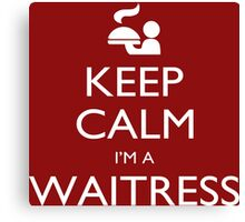 Keep Calm I'm A Waitress - Tshirts, Mobile Covers and Posters Canvas Print