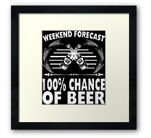 Weekend Forecast 100% Chance Of Beer - Custom Tshirt Framed Print