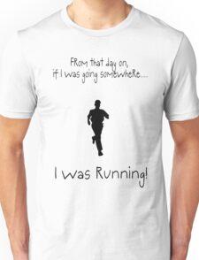 I was RUNNING! Unisex T-Shirt