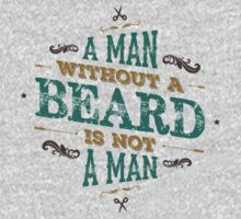 A MAN WITHOUT A BEARD IS NOT A MAN Baby Tee