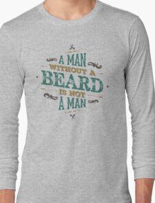 A MAN WITHOUT A BEARD IS NOT A MAN Long Sleeve T-Shirt