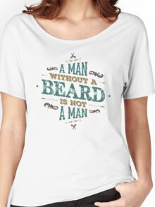 A MAN WITHOUT A BEARD IS NOT A MAN Women's Relaxed Fit T-Shirt