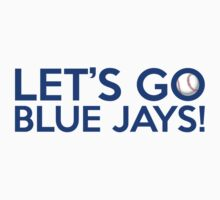 Let's Go Blue Jays! by Florian Rodarte