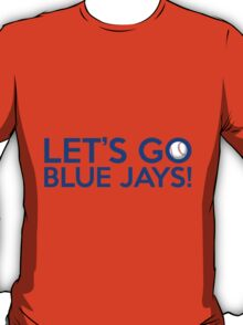 Let's Go Blue Jays! T-Shirt