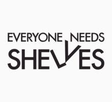 Everyone Needs Shelves by KiDG
