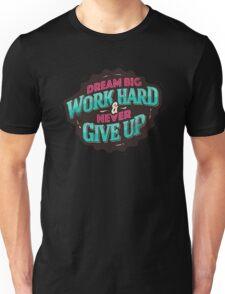 DREAM BIG WORK HARD Unisex T-Shirt
