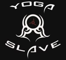 Yoga Slave by graphicoracle