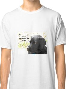 The More People I Meet the More I Love My Dog Classic T-Shirt