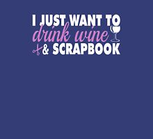 I Just Want To Drink Wine And Scrapbook T-Shirt