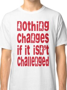 """""""Nothing changes... (version 2) Classic T-Shirt"""