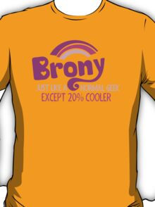 Brony Just Like A Normal Geek Except 20% Cooler T-Shirt