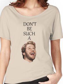 Don't Be Such A Pratt- Chris Pratt Women's Relaxed Fit T-Shirt