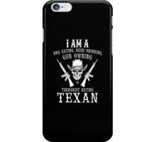 I Am A BBQ Eating, Beer Drinking, Gun Owning Terrorist Hating Texan - Custom Tshirt iPhone Case/Skin