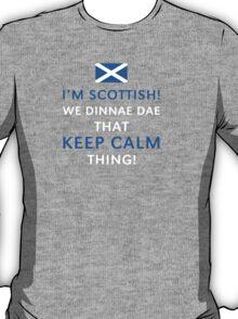 I'm Scottish We Dinnae Dae That Keep Calm Thing - Custom Tshirt T-Shirt