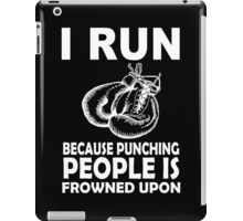 I Run Because Punching Peoples Is Frowned Upon - Funny Tshirt iPad Case/Skin
