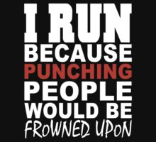 I Run Because Punching People Would Be Frowned Upon - Custom Tshirt by funnyshirts2015