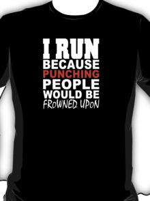 I Run Because Punching People Would Be Frowned Upon - Custom Tshirt T-Shirt