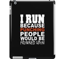 I Run Because Punching People Would Be Frowned Upon - Custom Tshirt iPad Case/Skin