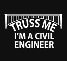 Truss Me I'm A Civil Engineer - Custom Tshirt by funnyshirts2015