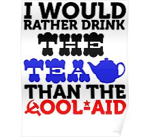 I WOULD RATHER DRINK THE TEA THAN THE COOL AID Poster