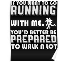 IF YOU WANT TO GO RUNNING WITH ME. YOU'D BETTER BE PREPARED TO WALK A LOT Poster