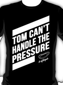 Tom Can't Handle The Pressure - Custom Tshirt T-Shirt