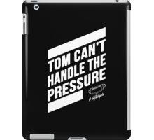 Tom Can't Handle The Pressure - Custom Tshirt iPad Case/Skin