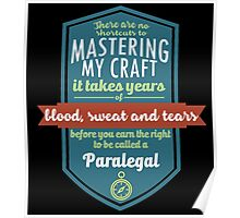 """""""There are no shortcuts to Mastering My Craft, it takes years of blood, sweat and tears before you earn the right to be called a Paralegal"""" Collection #450163 Poster"""