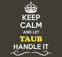 Keep Calm and Let TAUB Handle it by yourname