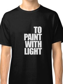 Paint with light Classic T-Shirt