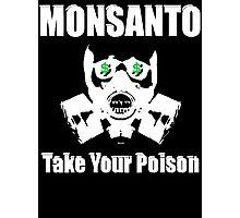 Anti Monsanto - Take Your Poison Photographic Print