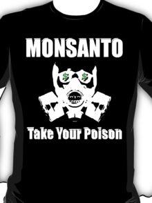 Anti Monsanto - Take Your Poison T-Shirt