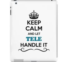 Keep Calm and Let TELE Handle it iPad Case/Skin