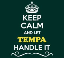 Keep Calm and Let TEMPA Handle it by yourname
