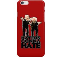 Statler and Waldorf - Haters Gonna Hate iPhone Case/Skin