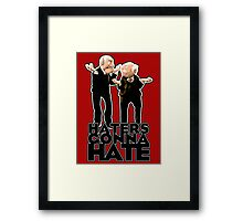Statler and Waldorf - Haters Gonna Hate Framed Print
