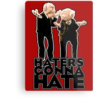 Statler and Waldorf - Haters Gonna Hate Metal Print