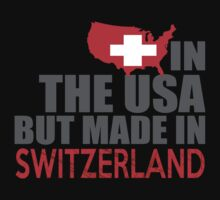 In The USA But Made In Switzerland - Custom Tshirt by custom333