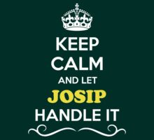 Keep Calm and Let JOSIP Handle it by gradyhardy