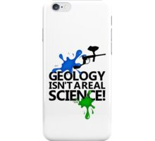 Geology isn't a real science! iPhone Case/Skin