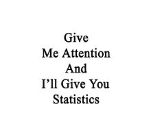 Give Me Attention And I'll Give You Statistics  by supernova23