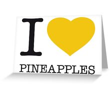 I ♥ PINEAPPLES Greeting Card