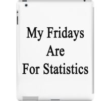 My Fridays Are For Statistics  iPad Case/Skin