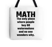 Math The Only Place Where People Buy 60 Watermelons And No One Wonders Why Tote Bag