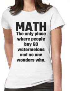 Math The Only Place Where People Buy 60 Watermelons And No One Wonders Why Womens Fitted T-Shirt