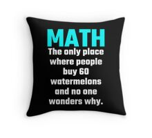 Math The Only Place Where People Buy 60 Watermelons And No One Wonders Why Throw Pillow