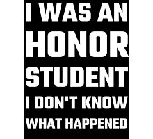 I Was An Honor Student I Don't Know What Happened Photographic Print