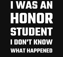 I Was An Honor Student I Don't Know What Happened Unisex T-Shirt